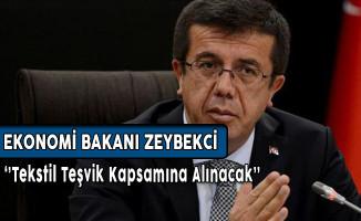 Ekonomi Bakanı Zeybekçi: Tekstil Teşvik Kapsamına Alınacak