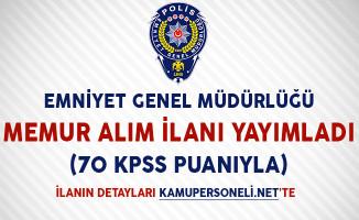 Emniyet Genel Müdürlüğü Memur Alım İlanı Yayımladı (70 KPSS Puanıyla)