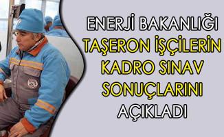 Enerji Bakanlığı Taşeron İşçilerin Kadro Sınav Sonuçlarını Açıkladı