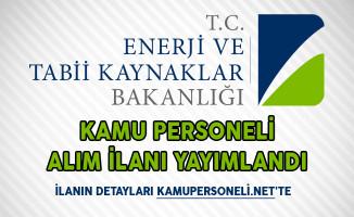 Enerji ve Tabii Kaynaklar Bakanlığı Kamu Personeli Alım İlanı Yayımlandı