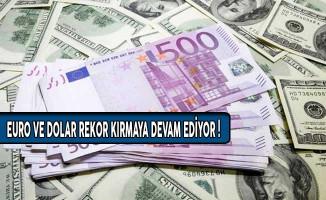 Euro ve Dolar Rekor Kırmaya Devam Ediyor!