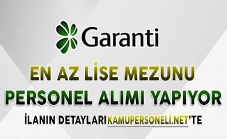 Garanti Bankası Personel Alımı Yapıyor ! En Az Lise Mezunu, Türkiye Geneli Farklı İllerde