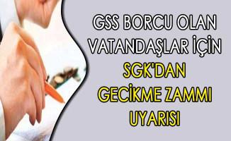 GSS Borcu Olan Vatandaşlar İçin SGK'dan Gecikme Zammı Uyarısı