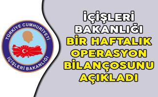 İçişleri Bakanlığı Bir Haftalık Operasyon Bilançosunu Açıkladı