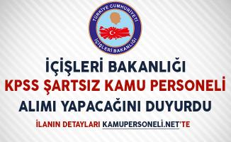 İçişleri Bakanlığı KPSS Şartsız Kamu Personeli Alımı Yapacağını Duyurdu