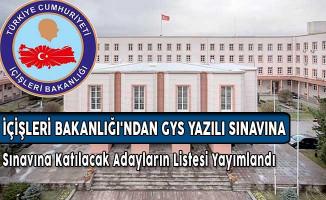 İçişleri Bakanlığı'ndan GYS Yazılı Sınavına Katılacak Adayların Listesi Yayımlandı