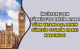 İngiltere'den Türkiye'ye Kritik Atak! Türk Vatandaşlarının Süresiz Oturum Hakkı Kaldırıldı