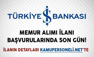 İş Bankası Memur Alımı İlanı Başvurularında Son Gün!
