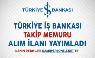 İş Bankası Takip Memuru Alım İlanı Yayımladı