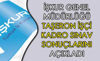 İşkur Genel Müdürlüğü Taşeron İşçi Kadro Sınav Sonuçlarını Açıkladı