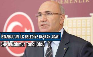 İstanbul'un İlk Belediye Başkan Adayı CHP'li Mahmut Tanal Oldu!