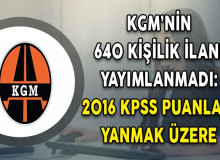 KGM'nin Beklenen 640 Kişilik İlanı Gelmedi ! 2016 KPSS Puanları Yanmak Üzere