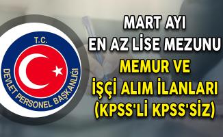 Mart Ayı En Az Lise Mezunu Memur ve İşçi Alım İlanları (KPSS'li KPSS'siz)