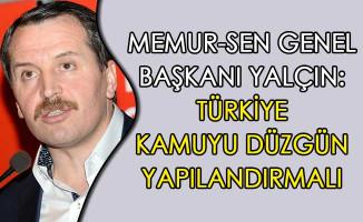Memur-Sen Genel Başkanı Yalçın: Türkiye Kamuyu Düzgün Yapılandırmalı