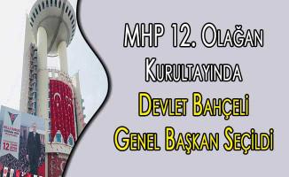 MHP 12. Olağan Kurultayında Devlet Bahçeli Genel Başkan Seçildi