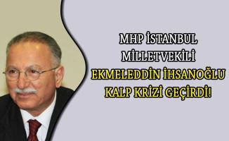MHP İstanbul Milletvekili Ekmeleddin İhsanoğlu Kalp Krizi Geçirdi!