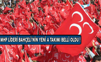MHP Lideri Bahçeli'nin Yeni A Takımı Belli Oldu!