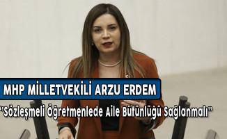 MHP Milletvekili Arzu Erdem'den Sözleşmeli Öğretmenlerde Aile Bütünlüğü Paylaşımı