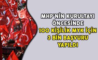 MHP'nin Kurultayı Öncesinde 100 Kişilik MYK İçin 3 Bin Başvuru Yapıldı