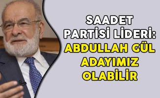 Saadet Partisi Lideri: Abdullah Gül Adayımız Olabilir