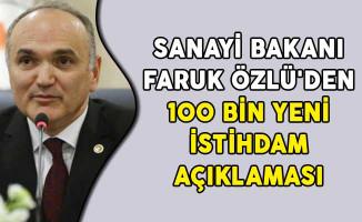 Sanayi Bakanı Faruk Özlü'den 100 Bin Yeni İstihdam Açıklaması