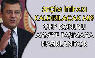 Seçim İttifakı Kaldırılacak Mı? CHP Konuyu AYM'ye Taşımaya Hazırlanıyor