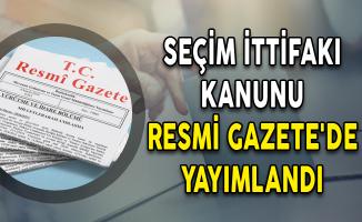 Seçim İttifakı Kanunu Resmi Gazete'de Yayımlandı
