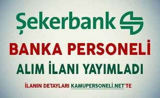 Şekerbank Banka Personeli Alım İlanı Yayımladı