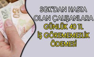 SGK'dan Hasta Olan Çalışanlara 40 TL İş Görememezlik Ödemesi