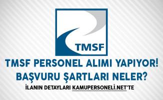 TMSF Personel Alımı Yapıyor! Başvuru Şartları Neler?