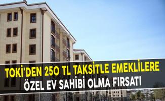 TOKİ'den 250 TL Taksitle Emeklilere Özel Ev Sahibi Olma Fırsatı