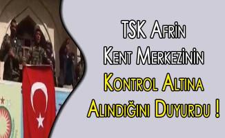 TSK Afrin Kent Merkezinin Kontrol Altına Alındığını Duyurdu !