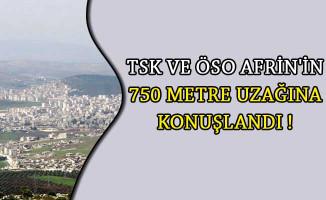 TSK ve ÖSO Afrin'in 750 Metre Uzağına Konuşlandı!