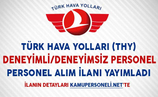 Türk Hava Yolları Deneyimli/Deneyimsiz Personel Alım İlanı Yayımladı