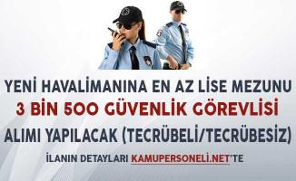 Yeni Havalimanına 3 Bin 500 Güvenlik Görevlisi Alımı Yapılacak (Tecrübe Şartı Yok)