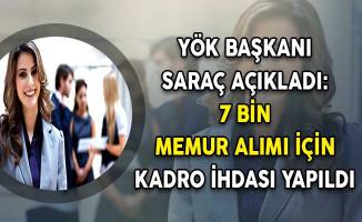 YÖK Başkanı Saraç Açıkladı: 7 Bin Memur Alımı İçin Kadro İhdası Yapıldı !