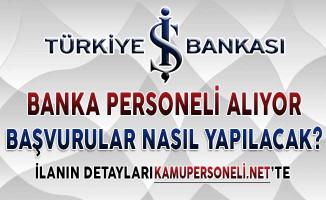 İş Bankası Personel Alımı Yapıyor ! Başvurular Nasıl Yapılacak?