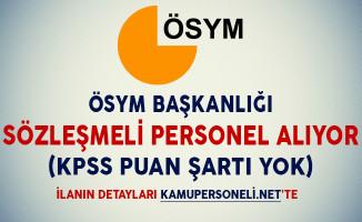 ÖSYM Başkanlığı Sözleşmeli Personel Alıyor (KPSS Puan Şartı Yok)