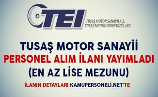 TUSAŞ Motor Sanayii Personel Alım İlanı Yayımladı (En Az Lise Mezunu)