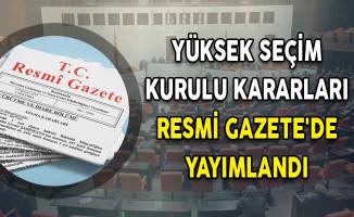 Yüksek Seçim Kurulu Kararları Resmi Gazete'de Yayımlandı