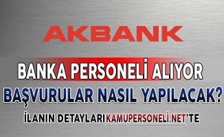 Akbank Banka Personeli Alımı Yapıyor ! Başvurular Nasıl Yapılacak?