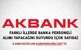 Akbank Farklı İllerde Banka Personeli Alımı Yapacağını Duyurdu (Çok Sayıda)