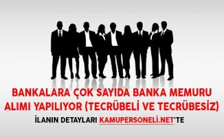 Bankalara Çok Sayıda Banka Memuru Alımı Yapılıyor! (Tecrübeli ve Tecrübesiz)
