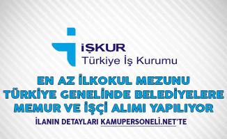 Türkiye Genelinde Belediyelere En Az İlkokul Mezunu Memur ve İşçi Alımı Yapılıyor