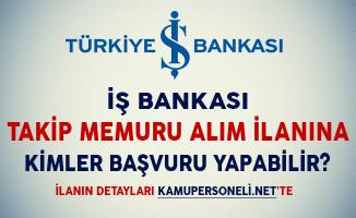 İş Bankası Takip Memuru Alım İlanına Kimler Başvuru Yapabilir?