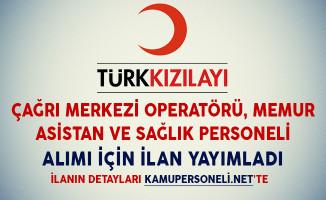 Türk Kızılayı Çağrı Merkezi Operatörü, Memur, Asistan ve Sağlık Personeli Alımı İçin İlan Yayımladı