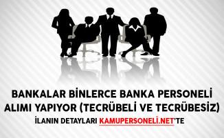Bankalar Binlerce Banka Personeli Alımı Yapıyor! (Tecrübeli ve Tecrübesiz)
