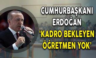 Cumhurbaşkanı Erdoğan: Kadro Bekleyen Öğretmen Yok