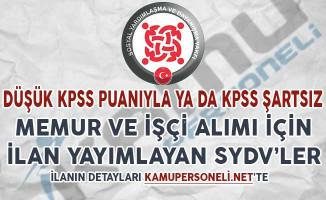 Düşük KPSS Puanıyla ya da KPSS Şartsız Memur ve İşçi Alımı Yapacağını İlan Eden SYDV'ler