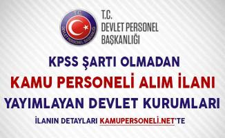 KPSS Şartı Olmadan Kamu Personeli Alım İlanı Yayımlayan Devlet Kurumları (Lise, Önlisans ve Lisans Mezunu)